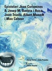 Epistolari Joan Coromines & Josep M. Batista i Roca, Joan Triadú, Albert Manent i Max Cahner
